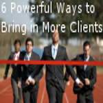 6 Powerful Ways to Bring in More Clients